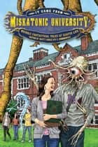 It Came from Miskatonic University - Weirdly Fantastical Tales of Campus Life ebook by Scott Gable, Lynne Hardy, Tonya Liburd,...