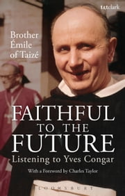 Faithful to the Future - Listening to Yves Congar ebook by Brother Emile of Taizé