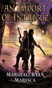 An Import of Intrigue ebook by Marshall Ryan Maresca