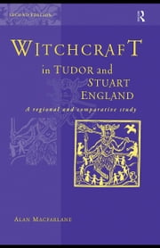 Witchcraft in Tudor and Stuart England ebook by MacFarlane, Alan, Professor