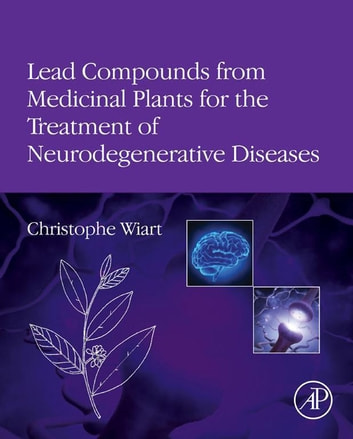 Lead Compounds from Medicinal Plants for the Treatment of Neurodegenerative Diseases ebook by Christophe Wiart