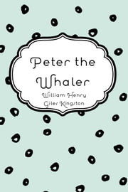 Peter the Whaler ebook by William Henry Giles Kingston