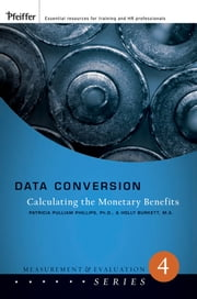 Data Conversion - Calculating the Monetary Benefits ebook by Holly Burkett,Patricia Pulliam Phillips