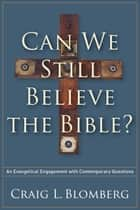 Can We Still Believe the Bible? ebook by Craig Blomberg