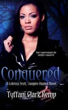 Conquered (LeKrista Scott, Vampire Hunted #3) ebook by Tyffani Clark Kemp