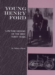Young Henry Ford - A Picture History of the First Forty Years ebook by Sidney Olson