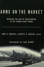 Arms on the Market - Reducing the Risk of Proliferation in the Former Soviet Union ebook by Suzette Grillot R