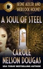 A Soul of Steel (with bonus A. C. Doyle short story The Naval Treaty) - A Novel of Suspense featuring Irene Adler and Sherlock Holmes ebook by Carole Nelson Douglas
