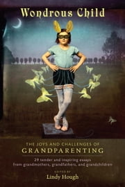 Wondrous Child - The Joys and Challenges of Grandparenting ebook by Lindy Hough,Jane Isay