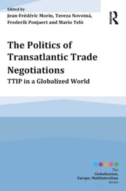The Politics of Transatlantic Trade Negotiations - TTIP in a Globalized World ebook by Jean-Frédéric Morin,Tereza Novotná,Mario Telò,Frederik Ponjaert