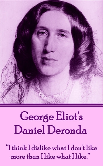 "Daniel Deronda - ""I think I dislike what I don't like more than I like what I like.""  ebook by George Eliot"
