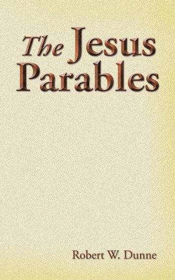 The Jesus Parables ebook by Robert W. Dunne