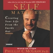 Self Matters - Creating Your Life from the Inside Out audiobook by Dr. Phil McGraw