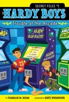 Trouble at the Arcade ebook by Franklin W. Dixon, Scott Burroughs