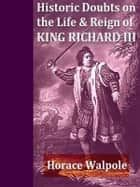 Historic Doubts on the Life and Reign of King Richard the Third ebook by Horace Walpole