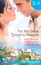 For the Greek Tycoon's Pleasure: The Greek's Pregnant Lover (Traditional Greek Husbands, Book 2) / The Greek Tycoon's Achilles Heel (The Greek Tycoons, Book 29) / The Kristallis Baby (Greek Tycoons, Book 32) (Mills & Boon By Request) eBook by Lucy Monroe, Lucy Gordon, Natalie Rivers