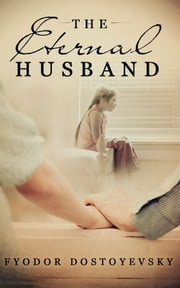 The Eternal Husband - (or, The Permanent Husband) ebook by Fyodor Dostoevsky