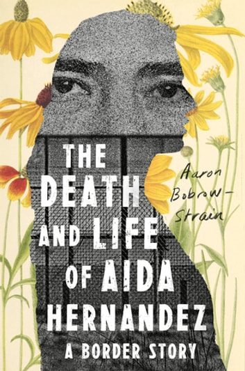 The Death and Life of Aida Hernandez - A Border Story eBook by Aaron Bobrow-Strain