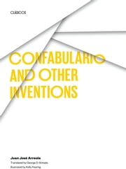 Confabulario and Other Inventions ebook by Juan José Arreola,George D. Schade,Kelly Fearing