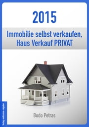 2015 Immobilie selbst verkaufen - Haus Verkauf PRIVAT ebook by Kobo.Web.Store.Products.Fields.ContributorFieldViewModel