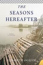 The Seasons Hereafter ebook by Elisabeth Ogilvie