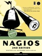 Nagios, 2nd Edition - System and Network Monitoring ebook by Wolfgang Barth