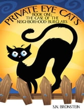 Private Eye Cats - Book One: The Case of the Neighborhood Burglars ebook by S.N. Bronstein