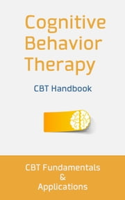 Cognitive Behavior Therapy: CBT Fundamentals and Applications ebook by Nathan Bellow