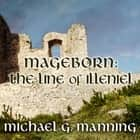Mageborn: The Line of Illeniel audiobook by Michael G. Manning