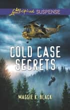 Cold Case Secrets ebook by Maggie K. Black