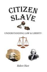 Citizen Slave - Understanding Law & Liberty ebook by Robert Hart