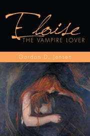 ELOISE the VAMPIRE LOVER ebook by Gordon D. Jensen
