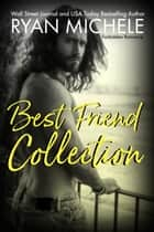 The Best Friend Collection ebook by Ryan Michele