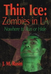 Thin Ice: Zombies in LA - Nowhere to Run or Hide ebook by J. M. Rusin