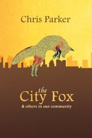 The City Fox: and others in the community ebook by Chris Parker