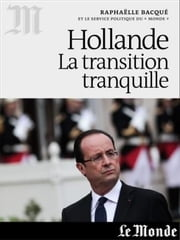 François Hollande, la transition tranquille ebook by Raphaëlle Bacqué