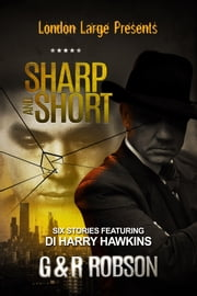 London Large: Sharp and Short - Six Stories featuring Inspector Harry Hawkins ebook by Roy Robson, Garry Robson