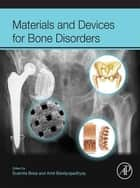 Materials and Devices for Bone Disorders ebook by Susmita Bose,Amit Bandyopadhyay