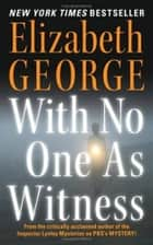 With No One As Witness ebook by Elizabeth George