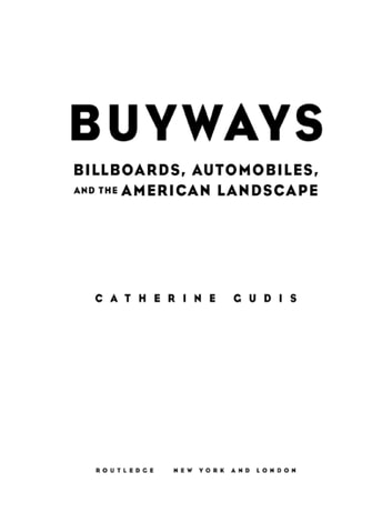 Buyways - Billboards, Automobiles, and the American Landscape ebook by Catherine Gudis