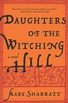 Daughters of the Witching Hill - A Novel ebook by