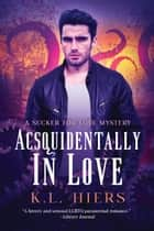 Acsquidentally In Love ebook by K.L. Hiers