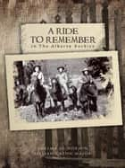 A Ride to Remember - In the Alberta Rockies ebook by LILLIAN CATON MAJOR, THELMA JO DOBSON