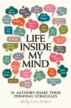 Life Inside My Mind - 31 Authors Share Their Personal Struggles ebook by Jessica Burkhart, Maureen Johnson, Robison Wells,...