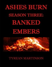 Ashes Burn Season 3: Banked Embers ebook by Tyrean Martinson