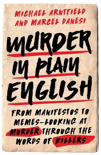 Murder in Plain English - From Manifestos to Memes--Looking at Murder through the Words of Killers ebook by Michael Arntfield,Marcel Danesi