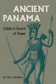 Ancient Panama - Chiefs in Search of Power ebook by Mary W. Helms