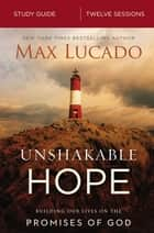 Unshakable Hope Study Guide - Building Our Lives on the Promises of God ebook by Max Lucado
