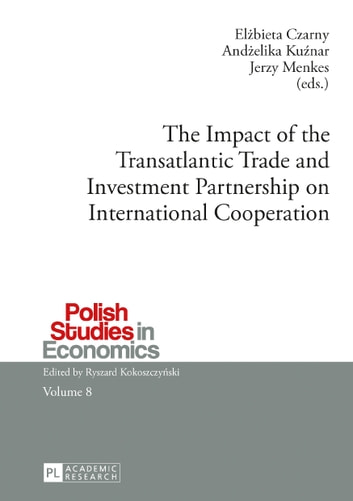 The Impact of the Transatlantic Trade and Investment Partnership on International Cooperation ebook by