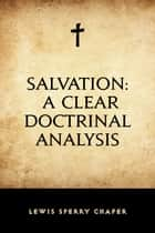 Salvation: A Clear Doctrinal Analysis ebook by Lewis Sperry Chafer